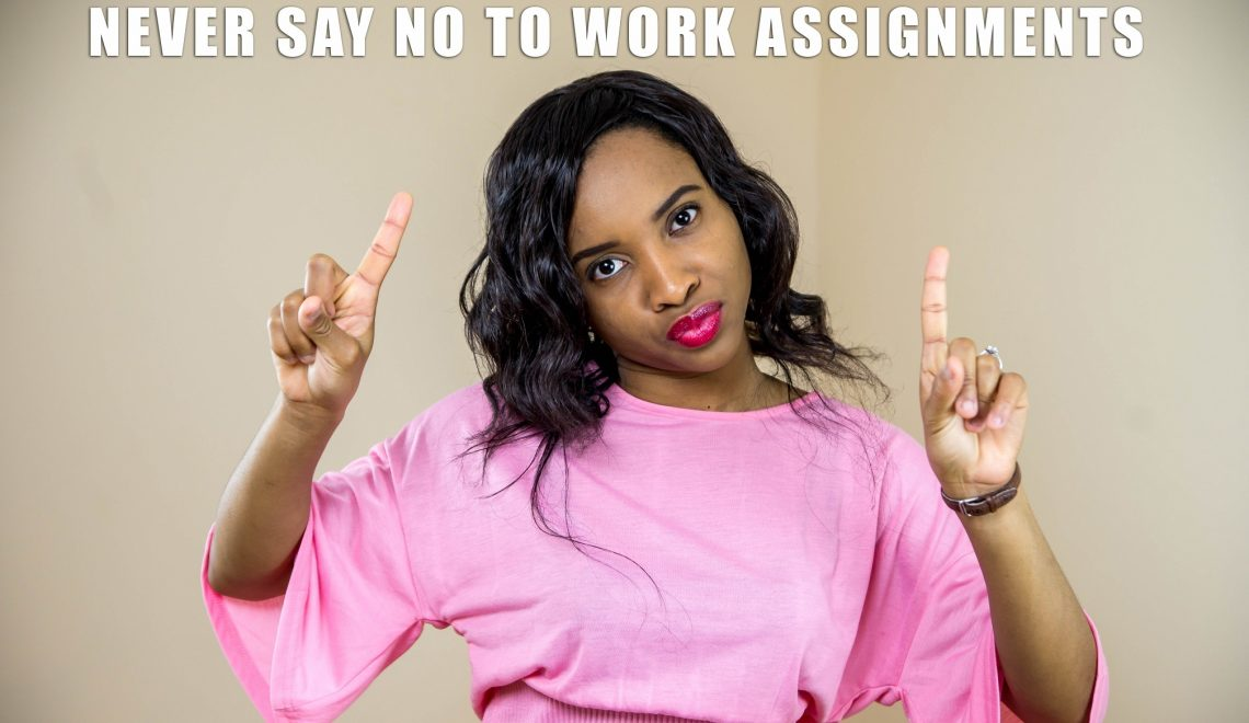 "Never Say ""No"" to Work Assignments (even if you don't know how to do it!)"