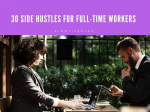 30 Side Hustles for Full-Time Workers